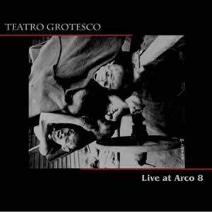 "Teatro Grotesco – ""Live at Arco 8"""