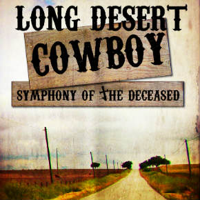 """Symphony of the Deceased"" – Long Desert Cowboy"