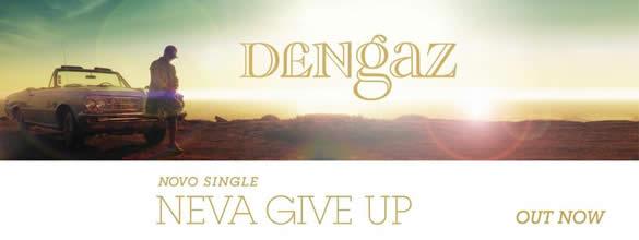 "Dengaz – ""Neva Give Up"""
