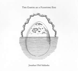 """The Earth as A Floating Egg"" – Jonathan Uliel Saldanha"