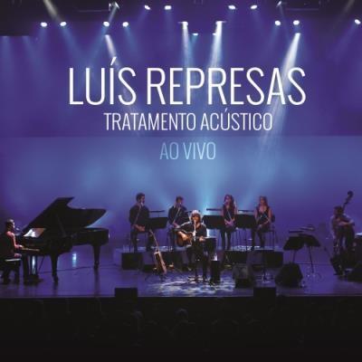 """Luís Represas """"Tratamento Acústico - Ao Vivo"""" (Universal, 2015)"""